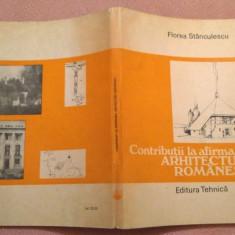 Contributii La Afirmarea Arhitecturii Romanesti - Florea Stanculescu, Alta editura, 1987