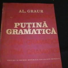 PUTINA GRAMATICA- AL. GRAUR-, Alta editura