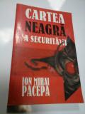 CARTEA NEAGRA A SECURITATII - ION MIHAI PACEPA - volumul I