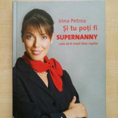 Irina Petrea – Si tu poti fi Supernanny vol.1. Cum sa-ti cresti bine copilul, Trei, 2007