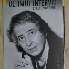 Hannah Arendt - Ultimul interviu si alte convorbiri
