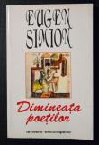 Eugen Simion - Dimineața poeților (ediția a III-a; postfață de Valeriu Cristea)
