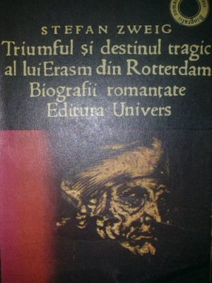 "STEFAN ZWEIG - Triumful si destinul tragic al lui Erasm din Rotterdam ""2107"" foto"