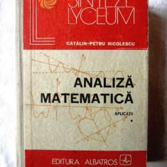 """""""ANALIZA MATEMATICA. Aplicatii - Vol. I"""" - Catalin-Petru Nicolescu, 1987, Ed. II, Alta editura"""