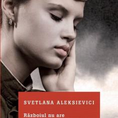 Svetlana ALEKSIEVICI - Razboiul nu are chip de femeie (NOUĂ / Coperti Cartonate)