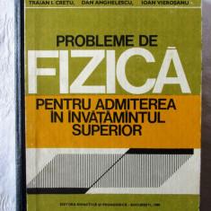 """PROBLEME DE FIZICA pentru Admiterea in Invatamantul Superior"", T. Cretu, 1980, Alta editura"