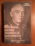 ADEVARUL DESPRE MARESALUL ANTONESCU VOL.1 - GEORGE MAGHERESCU