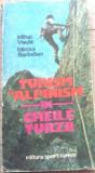 TURISM SI ALPINISM IN CHEILE TURZII - MIHAI VASILE , MIRCEA BARBELIAN