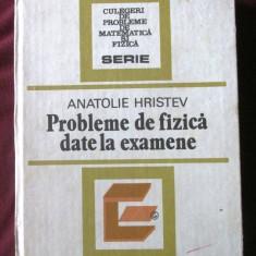 """PROBLEME DE FIZICA DATE LA EXAMENE"", Anatolie Hristev, 1984, Alta editura"
