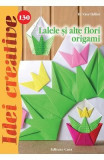 Idei creative 130: Lalele si alte flori origami - H. Vass Ildiko