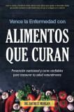 Vence La Enfermedad Con Alimentos Que Curan: Prevenci?n Nutricional y Curas Confiables Para Restaurar Tu Salud Naturalmente (Spanish), Paperback