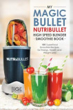 Magic Bullet Nutribullet Blender Smoothie Book: 101 Superfood Smoothie Recipes for Energy, Health and Weight Loss!, Paperback