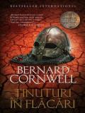 Bernard Cornwell - Ținuturi în flăcări  ( Seria ULTIMUL REGAT, vol. 5 )