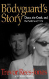 The Bodyguard's Story: Diana, the Crash, and the Sole Survivor, Hardcover