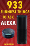 Alexa: 933 Funniest Things to Ask Alexa: (Echo Dot, Amazon Echo Dot, Amazon Echo, Amazon Dot, Alexa) (Funny Stuffs & Videos A, Paperback
