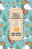 """Bullet Journal Beginners: Unicorns Are Real - Dotted Grid Journal for Girls: (5.5""""8.5"""") 130 Pages, Paperback"""