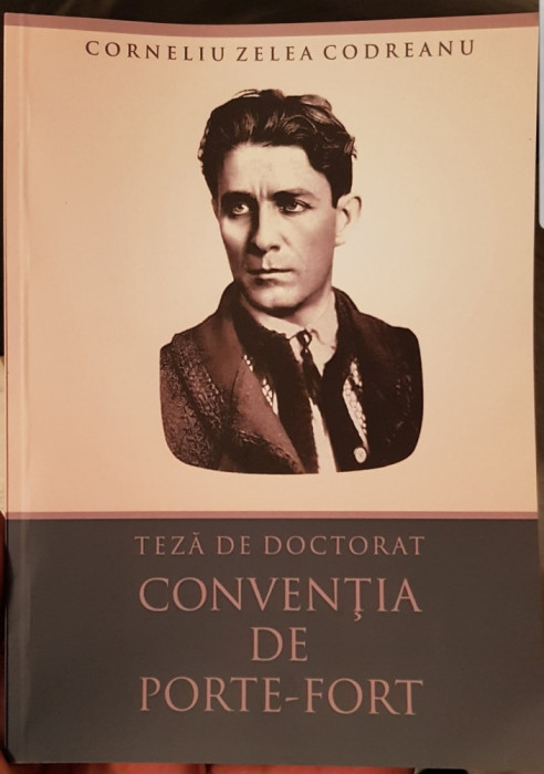 CORNELIU ZELEA CODREANU TEZA DE DOCTORAT CONVENTIA DE PORTE FORT LEGIONAR GARDA