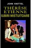 Therese Etienne. Iubiri mistuitoare - John Knittel