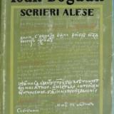 SCRIERI ALESE de IOAN BOGDAN , Bucuresti 1968