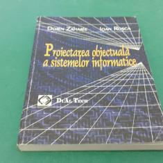 PROIECTAREA OBIECTUALĂ A SISTEMELOR INFORMATICE/ DORIN ZAHARIE, IOAN ROȘCA/ 2003