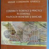 CONTRIBUTII TEORETICE SI PRACTICE IN DOMENIUL POLITICILOR MONETARE SI BANCARE-MUGUR ISARESCU
