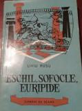 ESCHIL ,SOFOCLE, EURIPIDE- LIVIU RUSU