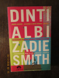 DINTI ALBI -ZADIE SMITH