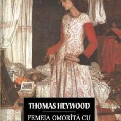 Thomas Heywood - Femeia omorîtă cu blîndețea ( ediție bilingvă )