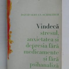 VINDECA STRESUL , ANXIETATEA SI DEPRESIA FARA MEDICAMENTE SI FARA PSIHANALIZA DE DAVID SERVAN SCHREIBER