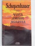 VIATA AMORUL MOARTEA - SCHOPENHAUER