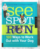 """SEE SPOT RUN. 100 Ways to Work Out with Your Dog"", K. Cole, S. Nishimoto, 2010"