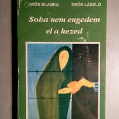 Soha nem engedem el a kezed - Eros Blanka, Eros Laszlo