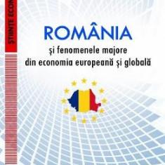 Romania si fenomenele majore din economia europeana si globala vol.1 - Simona Poladian, Napoleon Pop