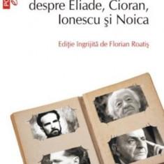 N. Steinhardt despre Eliade, Cioran, Ionescu si Noica - de Florian Roatis