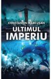 Ultimul imperiu - Constantin Marcusan
