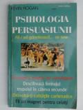PSIHOLOGIA PERSUASIUNII , CUM SA-I CONVINGETI PE ALTII DE MODUL VOSTRU DE GANDIRE DE KEVIN HOGAN ,