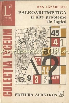 Paleoaritmetica Si Alte Probleme De Logica - Dan Lazarescu