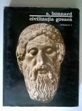 Andre Bonnard - Civilizatia greaca, vol. I
