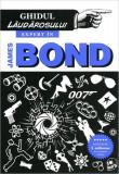 Ghidul lăudărosului. Expert în James Bond