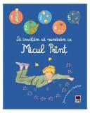Să învățăm să numărăm cu Micul Prinț, Antoine de Saint-Exupery