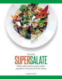 Supersalate. 260 de salate perfecte pentru prânz, pregătite în mai puțin de 20 de minute