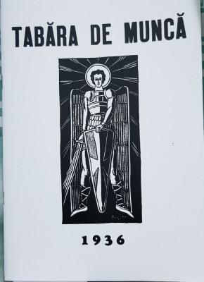 TABĂRA DE MUNCĂ 1936 EDIȚIE FACSIMIL DUPĂ CEA DIN 1936 2018 MISCAREA LEGIONARA foto