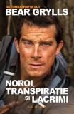 Autobiografia lui Bear Grylls. Noroi, transpiraţie şi lacrimi