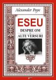 Essay an Man. Essay on Criticism & other verses / Eseu despre om. Eseu despre critică și alte versuri (ediție bilingvă), Alexander Pope