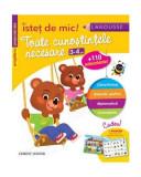 Toate cunoştinţele necesare (3-4 ani). Pregătirea preşcolarului. Isteţ de mic! (autocolante), Larousse