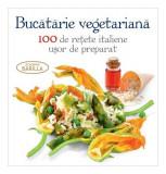 Bucătărie vegetariană. 100 de rețete italiene ușor de preparat