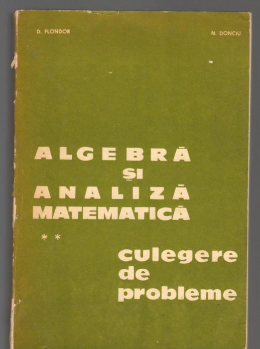 (C8111) CULEGERE ALGEBRA SI ANALIZA MATEMATICA DE D. FLONDOR SI N. DONCIU, VOL 2
