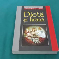 DIETĂ ȘI HRANĂ/ ELLEN G. WHITE/ 1999