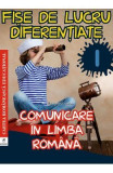 Comunicare in limba romana - Clasa 1 - Fise de lucru diferentiate - Georgiana Gogoescu