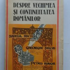 Despre Vechimea Si Continuitatea Romanilor - Petru Maior Gh. Sincai, Samuil Micu